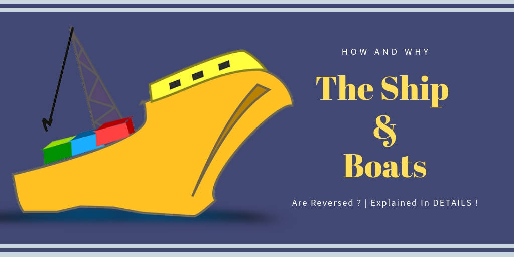How And Why The Ship & Boats Are Reversed ? | Explained