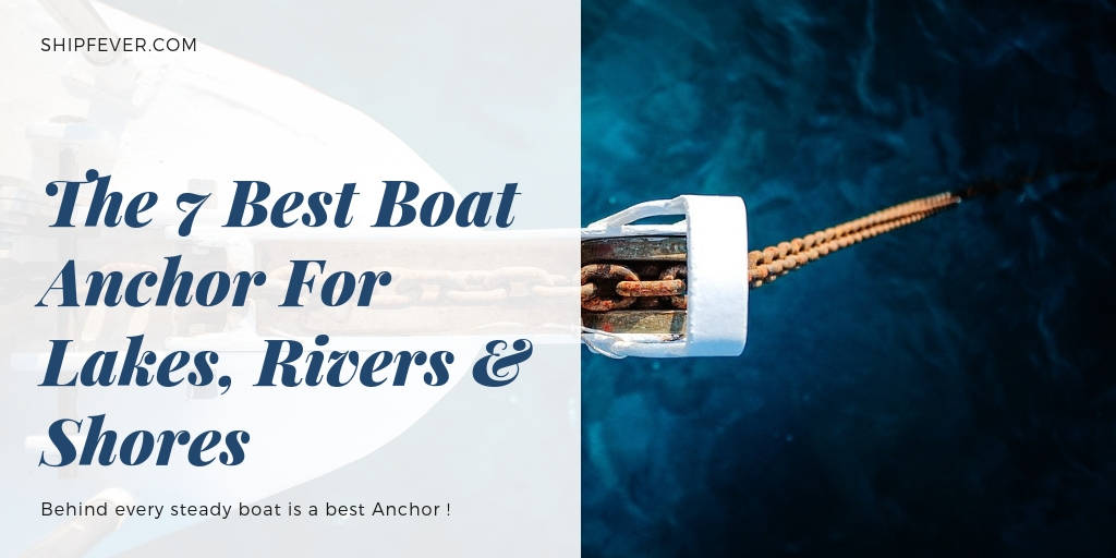 The 7 Best Boat Anchor For Lakes, Rivers & Shores