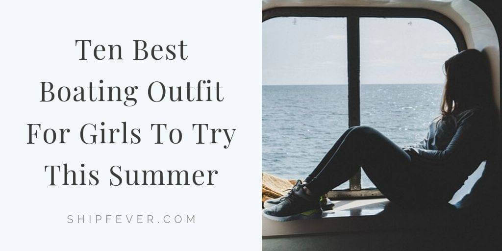 10 Best Boating Outfit For Girls To Try This Summer