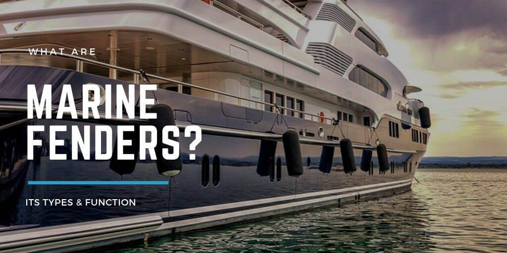 What Are Marine Fenders? Its Types & Function