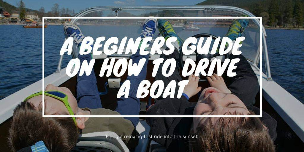 A Beginers Guide On How To Drive A Boat